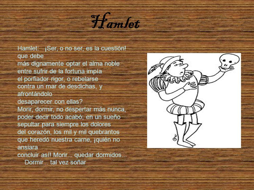 Hamlet Hamlet: ¡Ser, o no ser, es la cuestión! que debe