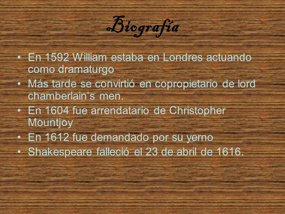 Biografía En 1592 William estaba en Londres actuando como dramaturgo