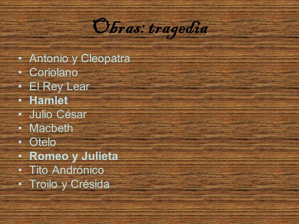 Obras: tragedia Antonio y Cleopatra Coriolano El Rey Lear Hamlet