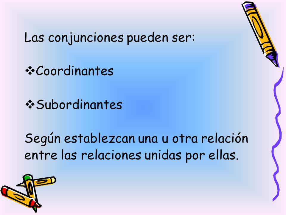 Las conjunciones pueden ser: