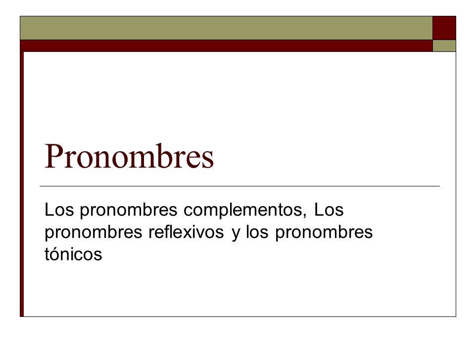 Pronombres Los pronombres complementos, Los pronombres reflexivos y los pronombres tónicos