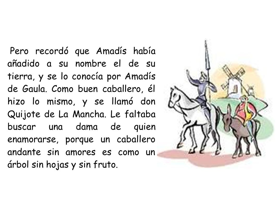 Pero recordó que Amadís había añadido a su nombre el de su tierra, y se lo conocía por Amadís de Gaula.