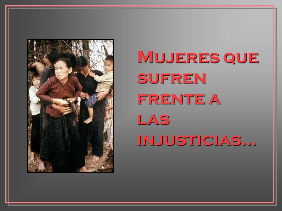 Mujeres que sufren frente a las injusticias...