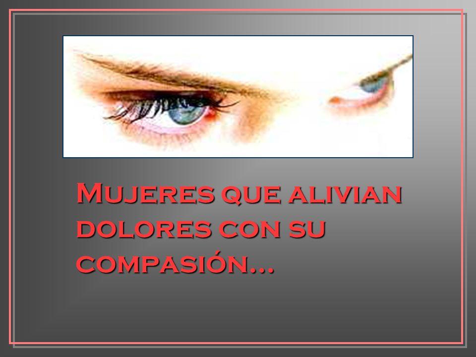 Mujeres que alivian dolores con su compasión...