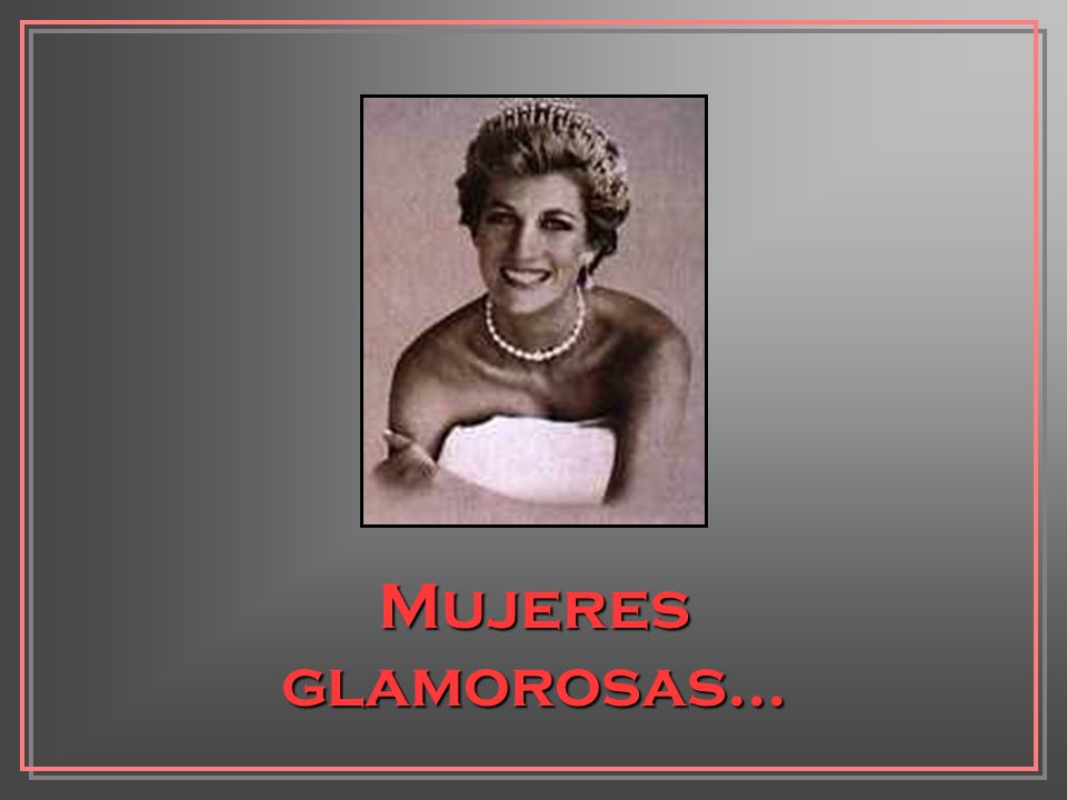 Mujeres glamorosas...