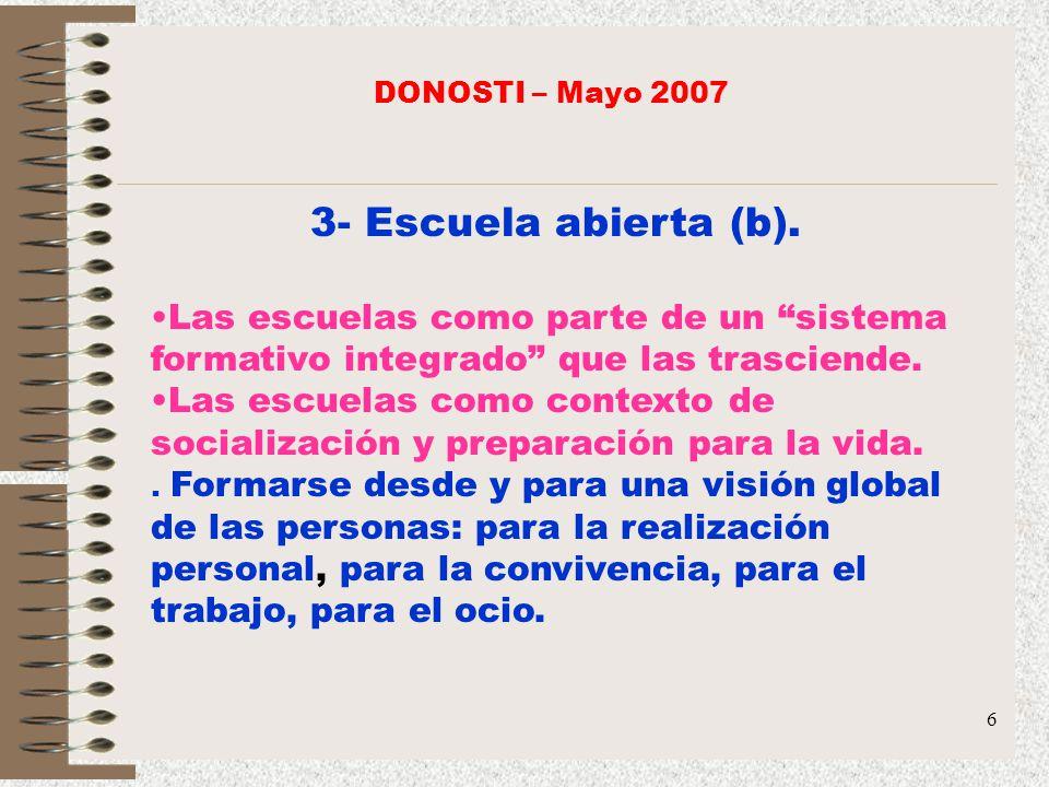DONOSTI – Mayo 2007 3- Escuela abierta (b). Las escuelas como parte de un sistema formativo integrado que las trasciende.