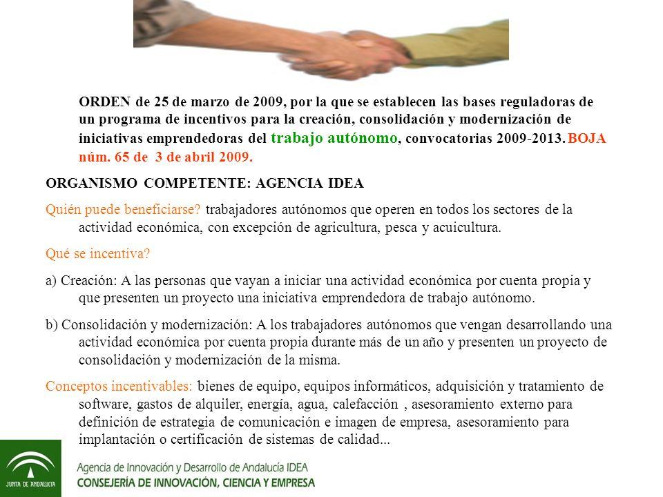 ORDEN de 25 de marzo de 2009, por la que se establecen las bases reguladoras de un programa de incentivos para la creación, consolidación y modernización de iniciativas emprendedoras del trabajo autónomo, convocatorias 2009-2013. BOJA núm. 65 de 3 de abril 2009.