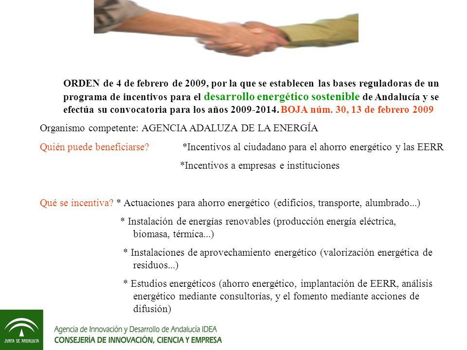 ORDEN de 4 de febrero de 2009, por la que se establecen las bases reguladoras de un programa de incentivos para el desarrollo energético sostenible de Andalucía y se efectúa su convocatoria para los años 2009-2014. BOJA núm. 30, 13 de febrero 2009