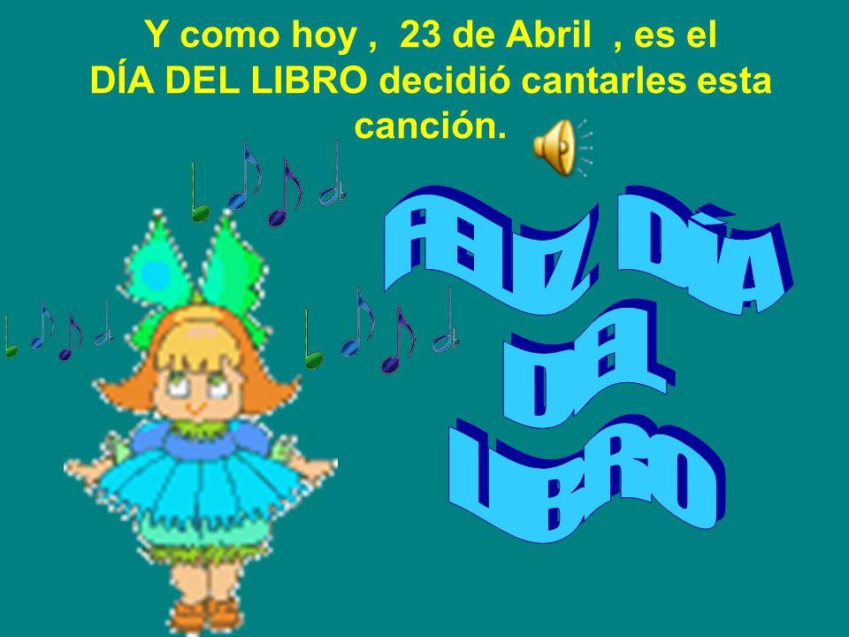 Y como hoy , 23 de Abril , es el DÍA DEL LIBRO decidió cantarles esta canción.