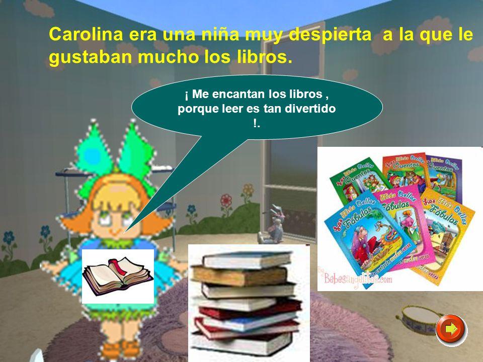 ¡ Me encantan los libros , porque leer es tan divertido !.