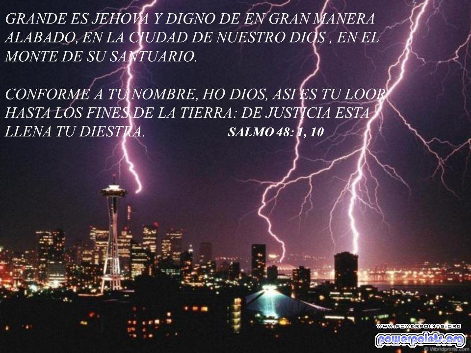 GRANDE ES JEHOVA Y DIGNO DE EN GRAN MANERA