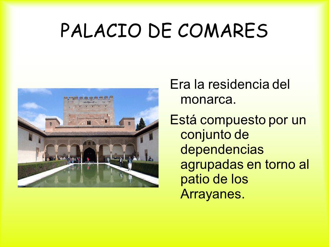 PALACIO DE COMARES Era la residencia del monarca.