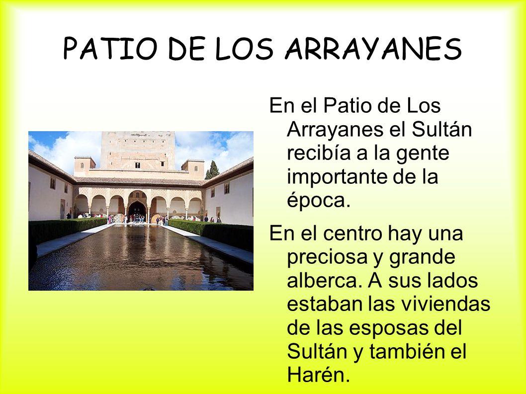 PATIO DE LOS ARRAYANES En el Patio de Los Arrayanes el Sultán recibía a la gente importante de la época.