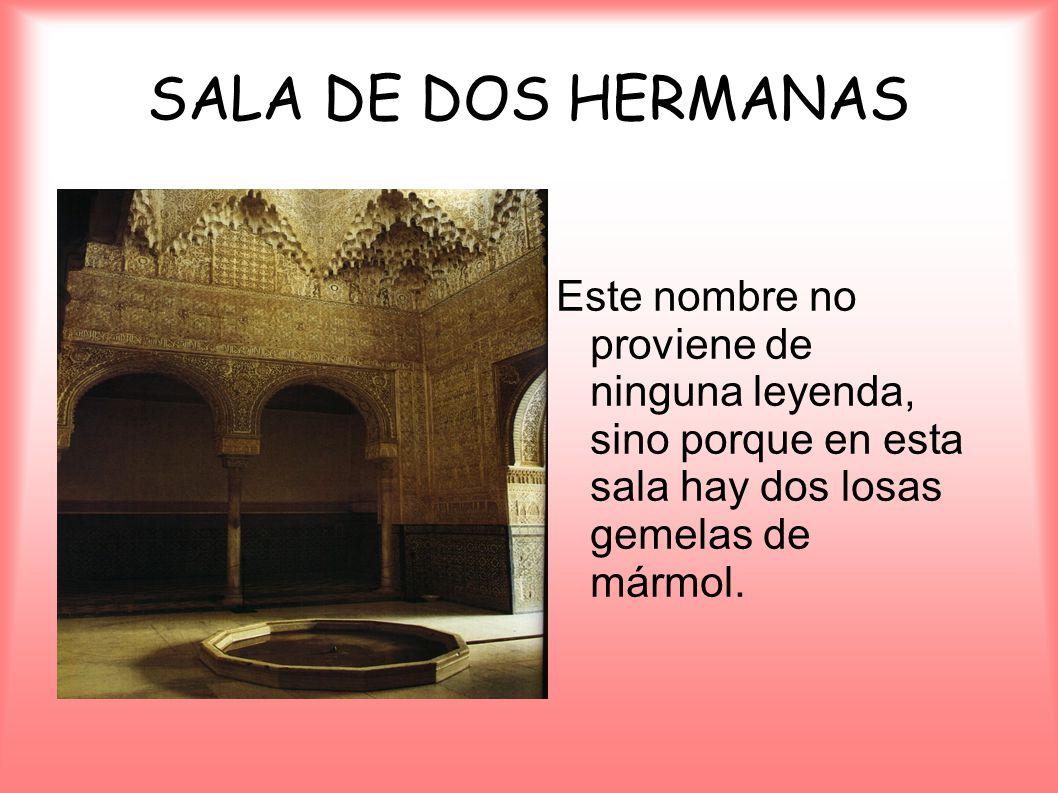 SALA DE DOS HERMANAS Este nombre no proviene de ninguna leyenda, sino porque en esta sala hay dos losas gemelas de mármol.