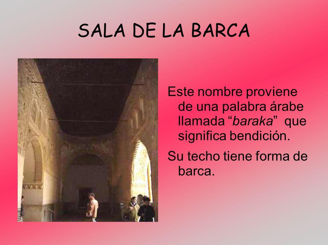 SALA DE LA BARCA Este nombre proviene de una palabra árabe llamada baraka que significa bendición.