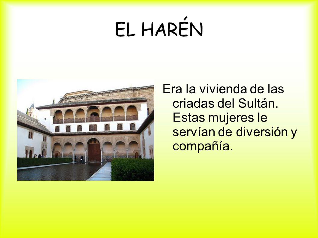EL HARÉN Era la vivienda de las criadas del Sultán.