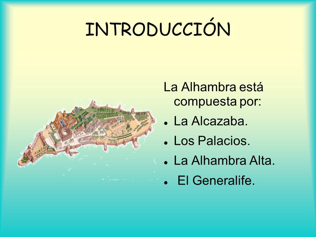 INTRODUCCIÓN La Alhambra está compuesta por: La Alcazaba.