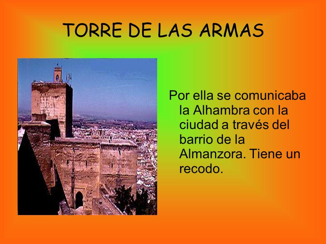 TORRE DE LAS ARMAS Por ella se comunicaba la Alhambra con la ciudad a través del barrio de la Almanzora.