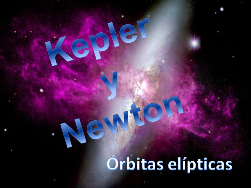Kepler y Newton Órbitas elípticas