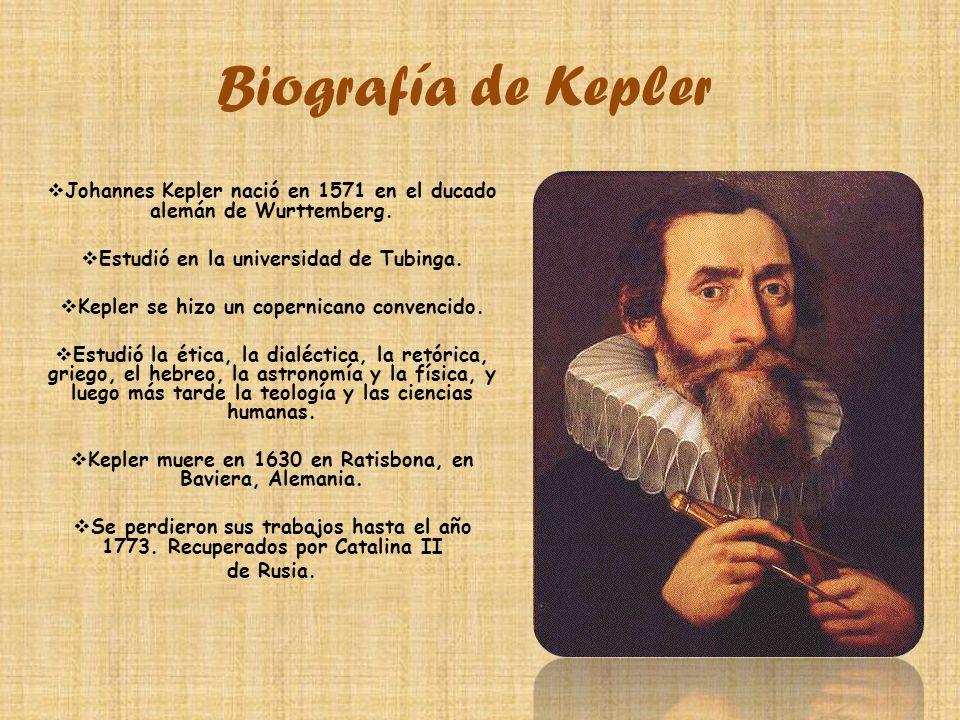 Biografía de Kepler Johannes Kepler nació en 1571 en el ducado alemán de Wurttemberg. Estudió en la universidad de Tubinga.
