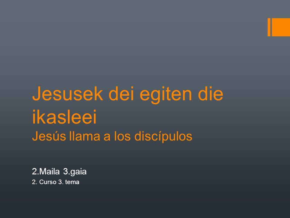 Jesusek dei egiten die ikasleei Jesús llama a los discípulos