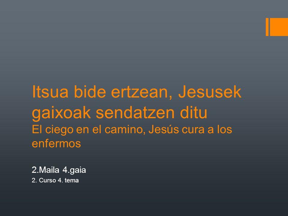 Itsua bide ertzean, Jesusek gaixoak sendatzen ditu El ciego en el camino, Jesús cura a los enfermos