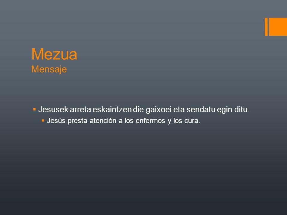 Mezua Mensaje Jesusek arreta eskaintzen die gaixoei eta sendatu egin ditu.