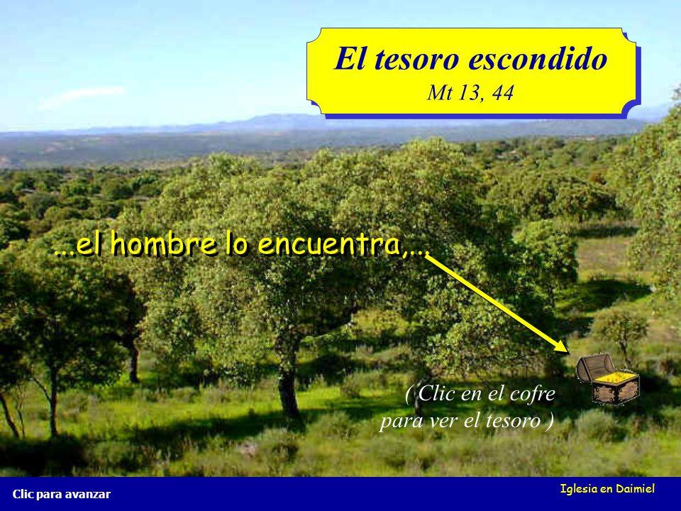 El tesoro escondido ...el hombre lo encuentra,... Mt 13, 44