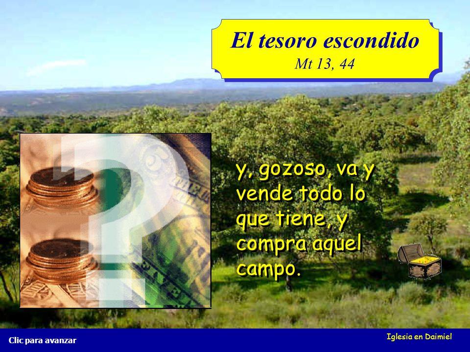 El tesoro escondido Mt 13, 44. y, gozoso, va y vende todo lo que tiene, y compra aquel campo. Iglesia en Daimiel.