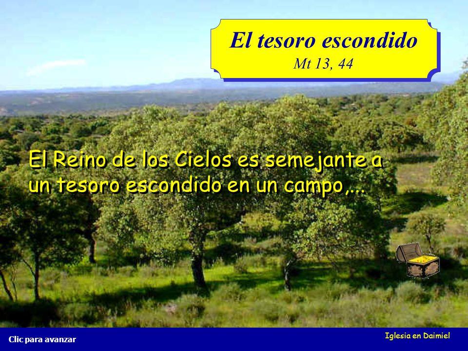 El tesoro escondido Mt 13, 44. El Reino de los Cielos es semejante a un tesoro escondido en un campo,...