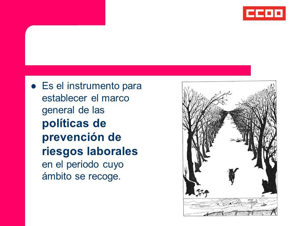 Es el instrumento para establecer el marco general de las políticas de prevención de riesgos laborales en el periodo cuyo ámbito se recoge.