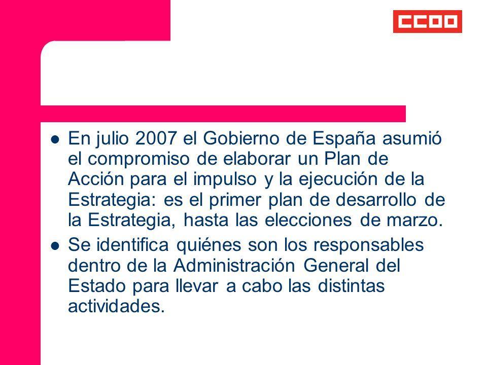 En julio 2007 el Gobierno de España asumió el compromiso de elaborar un Plan de Acción para el impulso y la ejecución de la Estrategia: es el primer plan de desarrollo de la Estrategia, hasta las elecciones de marzo.