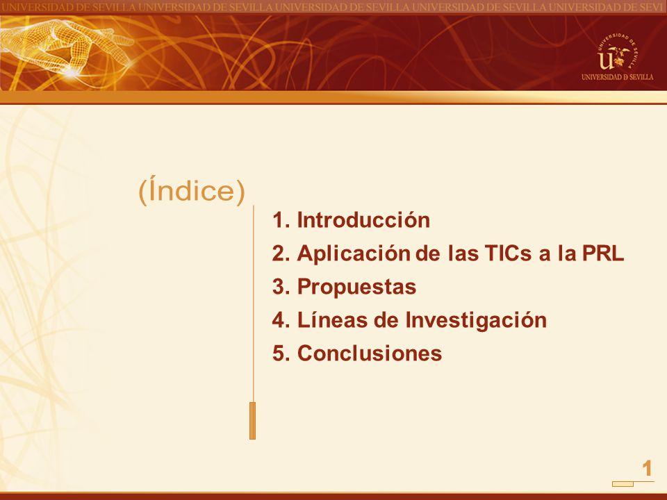 1 (Índice) Introducción Aplicación de las TICs a la PRL Propuestas