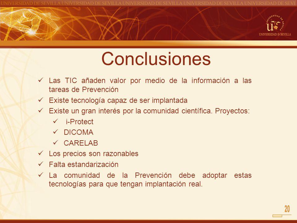 Conclusiones Las TIC añaden valor por medio de la información a las tareas de Prevención. Existe tecnología capaz de ser implantada.