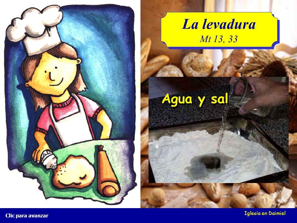 La levadura Mt 13, 33 Agua y sal Iglesia en Daimiel Clic para avanzar