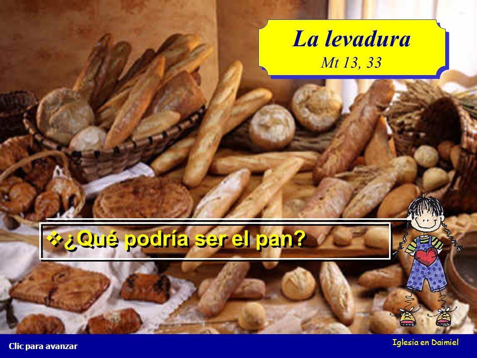 La levadura ¿Qué podría ser el pan Mt 13, 33 Iglesia en Daimiel