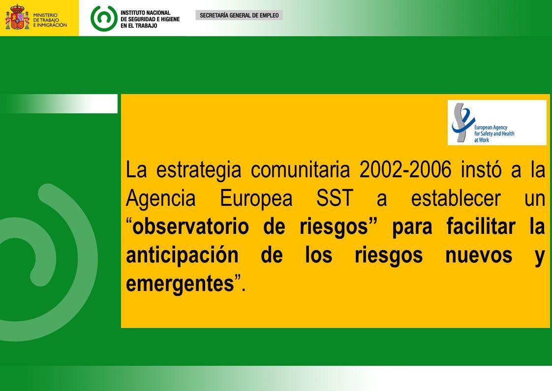 La estrategia comunitaria 2002-2006 instó a la Agencia Europea SST a establecer un observatorio de riesgos para facilitar la anticipación de los riesgos nuevos y emergentes .