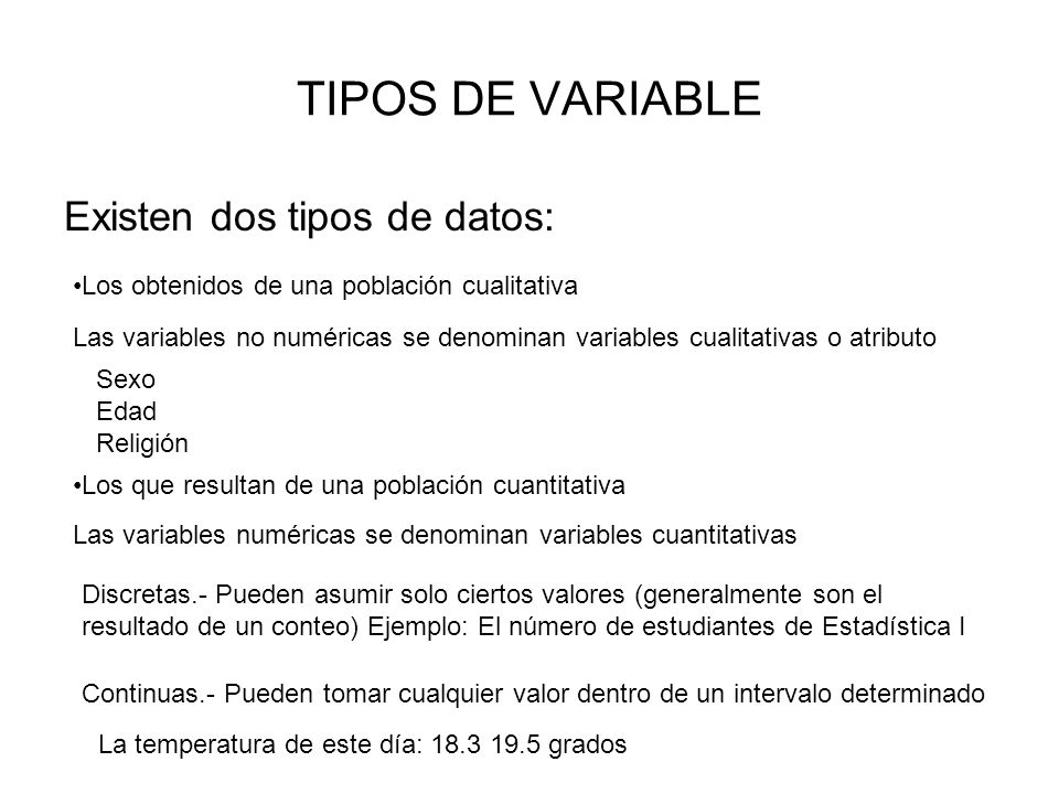 TIPOS DE VARIABLE Existen dos tipos de datos: