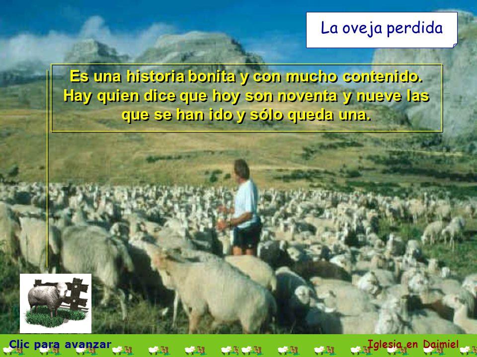 La oveja perdida Es una historia bonita y con mucho contenido. Hay quien dice que hoy son noventa y nueve las que se han ido y sólo queda una.