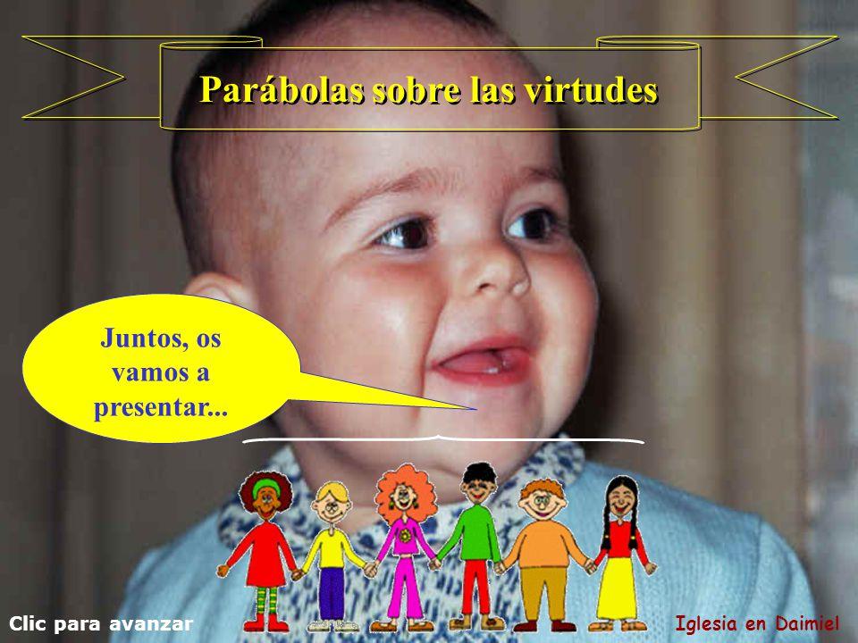 Parábolas sobre las virtudes Juntos, os vamos a presentar...