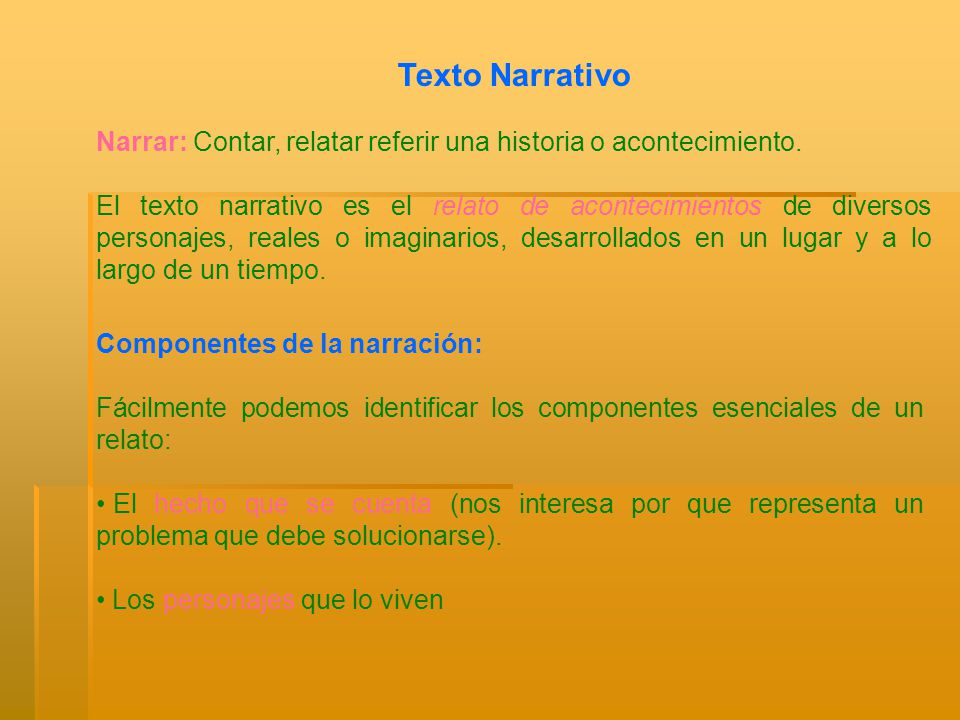 Texto Narrativo Narrar: Contar, relatar referir una historia o acontecimiento.
