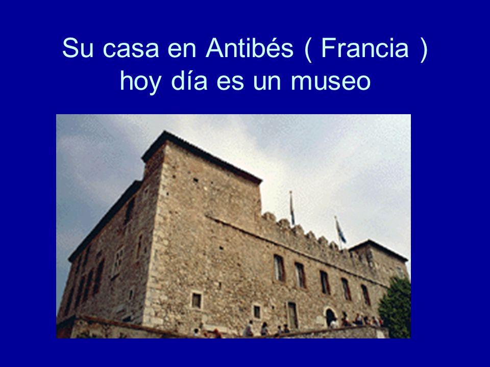 Su casa en Antibés ( Francia ) hoy día es un museo