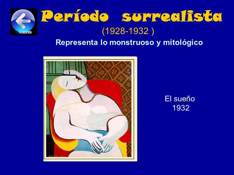Período surrealista (1928-1932 ) Representa lo monstruoso y mitológico