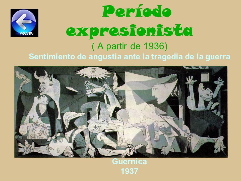 Período expresionista ( A partir de 1936) Sentimiento de angustia ante la tragedia de la guerra