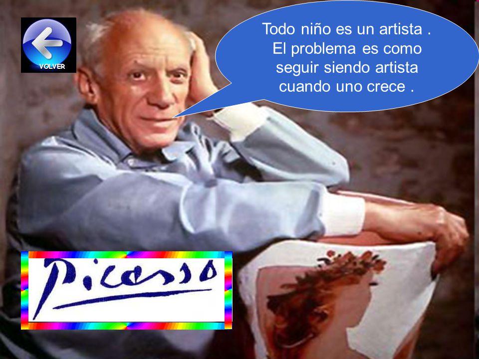 Todo niño es un artista . El problema es como seguir siendo artista cuando uno crece .