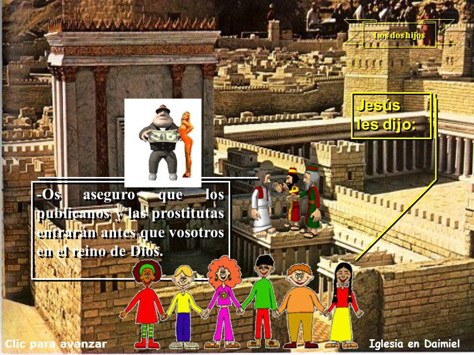Los dos hijos Jesús les dijo: -Os aseguro que los publicanos y las prostitutas entrarán antes que vosotros en el reino de Dios.