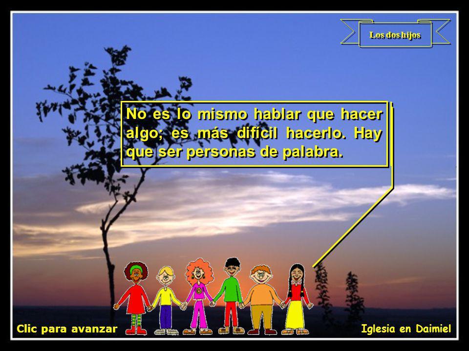 Los dos hijos No es lo mismo hablar que hacer algo; es más difícil hacerlo. Hay que ser personas de palabra.
