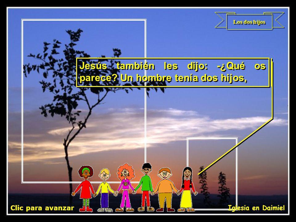 Jesús también les dijo: -¿Qué os parece Un hombre tenía dos hijos,