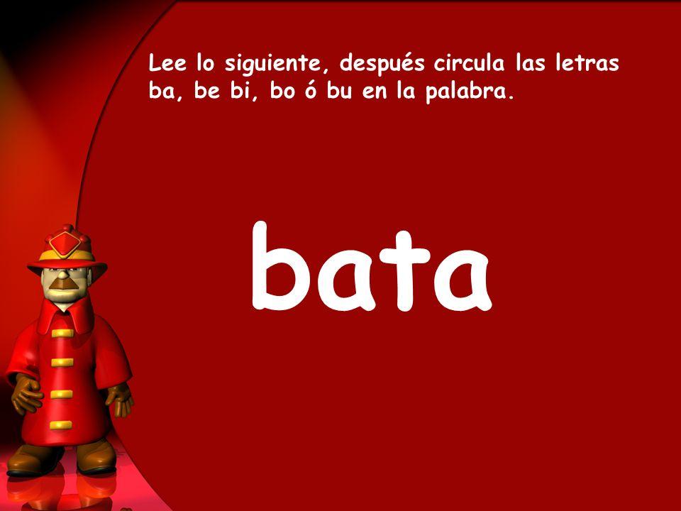 Lee lo siguiente, después circula las letras ba, be bi, bo ó bu en la palabra.