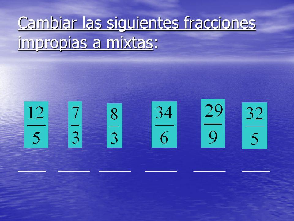 Cambiar las siguientes fracciones impropias a mixtas: